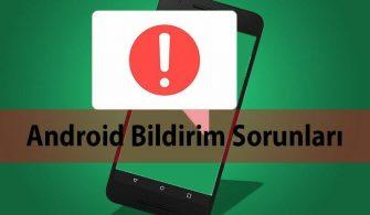 android telefonlarda gelmeyen bildirimler sorunu